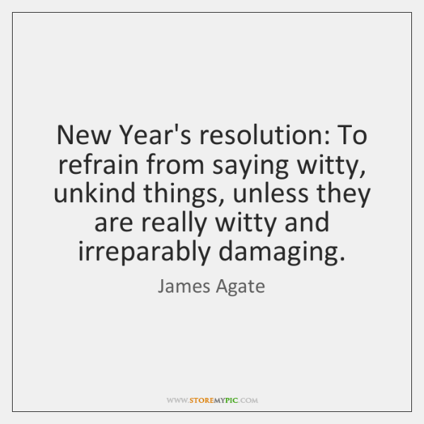 new years resolution to refrain from saying witty unkind things unless they