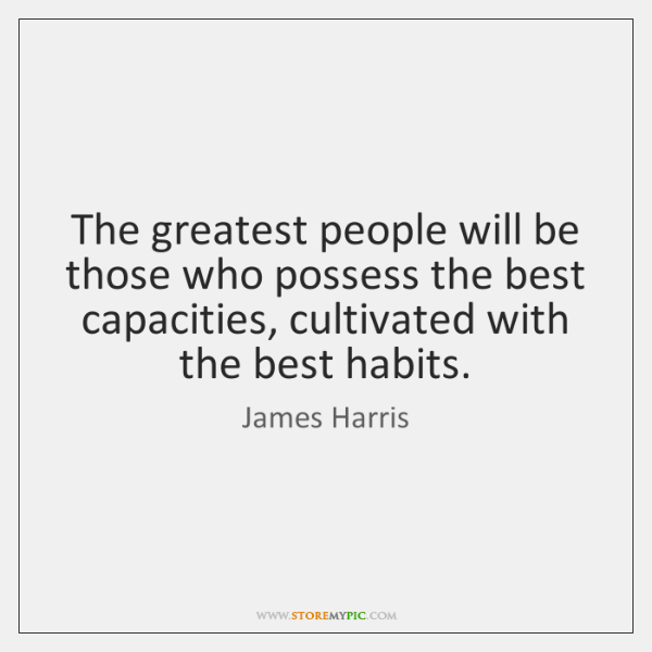 The greatest people will be those who possess the best capacities, cultivated ...