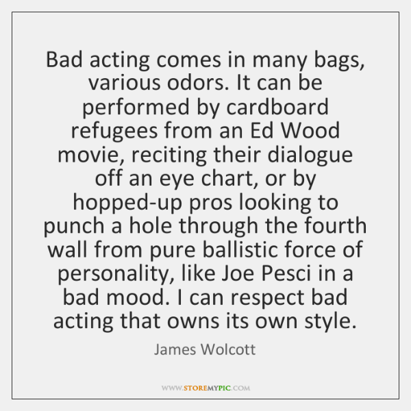 Bad acting comes in many bags, various odors. It can be performed ...
