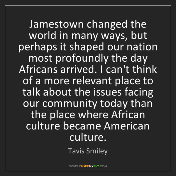 Tavis Smiley: Jamestown changed the world in many ways, but perhaps...