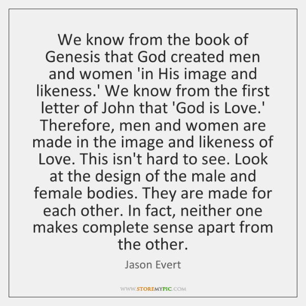 We know from the book of Genesis that God created men and ...
