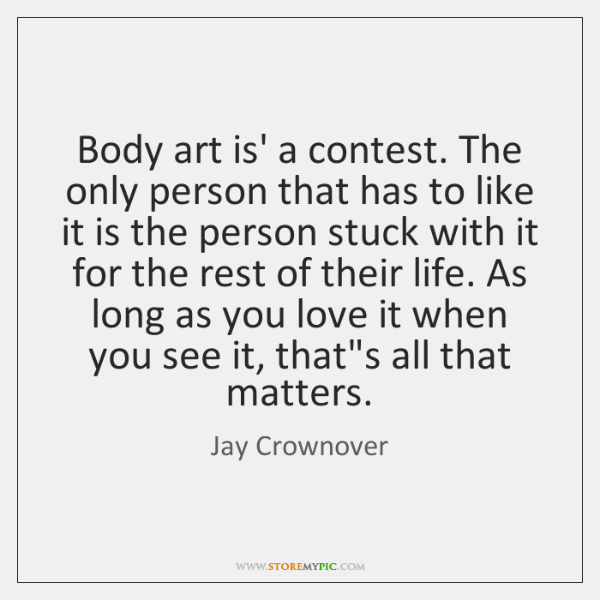Body art is' a contest. The only person that has to like ...
