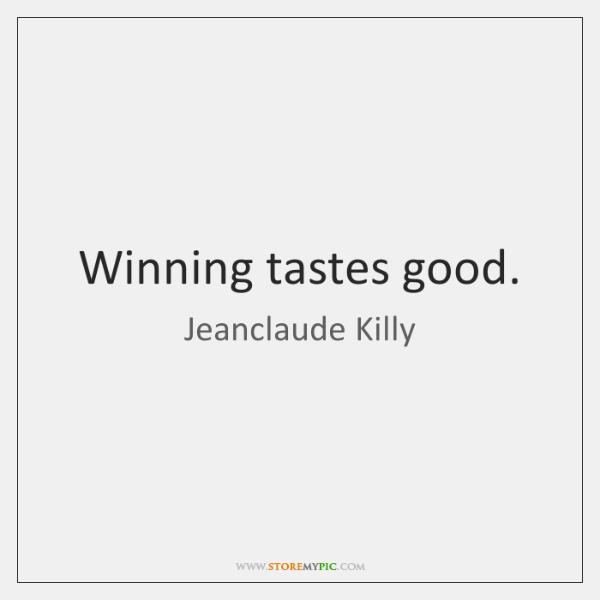 Winning tastes good.