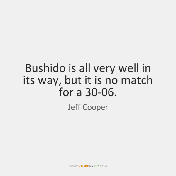 Bushido is all very well in its way, but it is no ...
