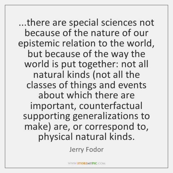 ...there are special sciences not because of the nature of our epistemic ...