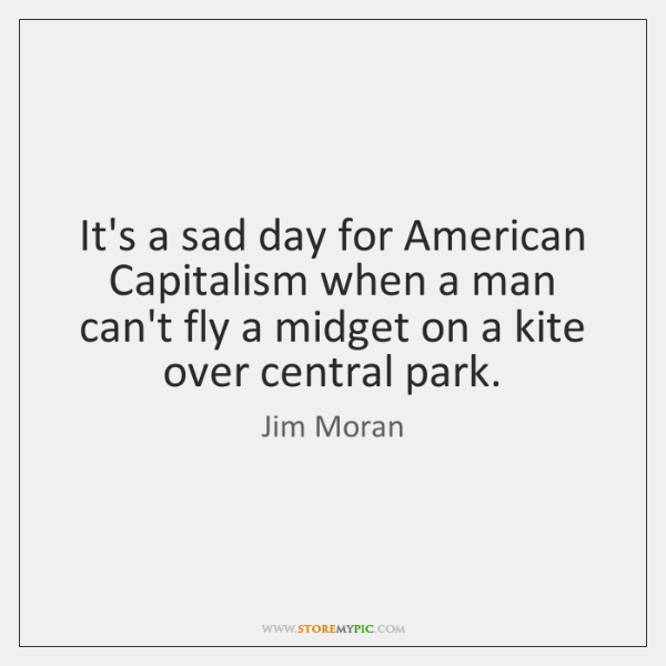 It's a sad day for American Capitalism when a man can't fly ...