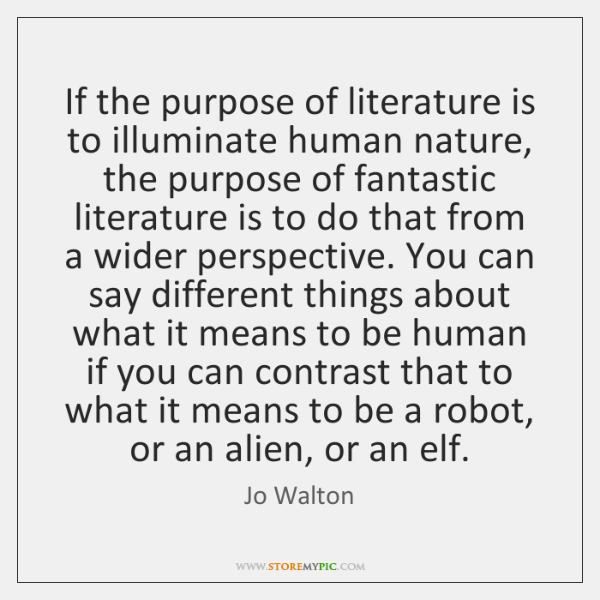 If the purpose of literature is to illuminate human nature, the purpose ...