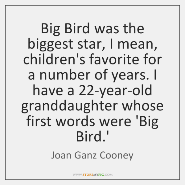 Big Bird was the biggest star, I mean, children's favorite for a ...