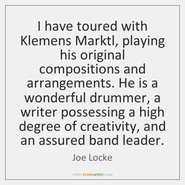 I have toured with Klemens Marktl, playing his original compositions and arrangements. ...