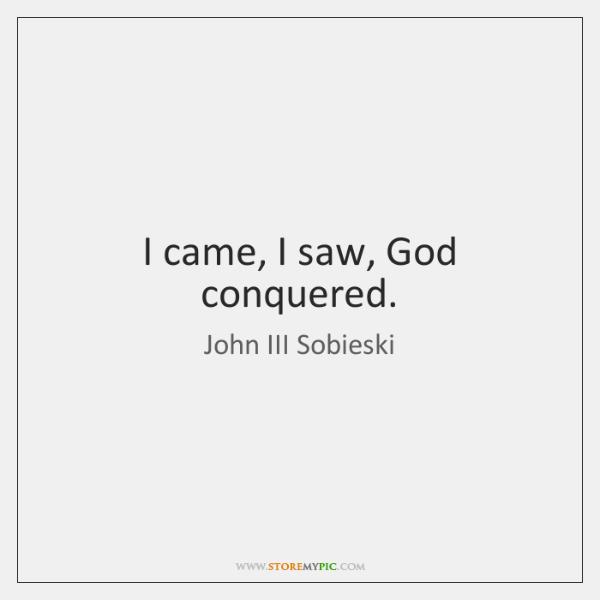 I came, I saw, God conquered.
