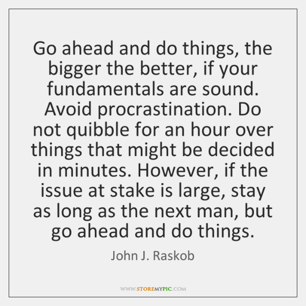 Go ahead and do things, the bigger the better, if your fundamentals ...