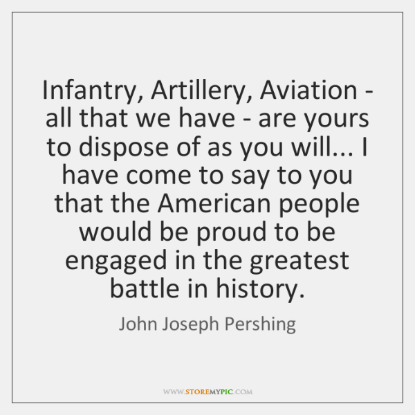 Infantry, Artillery, Aviation - all that we have - are yours to ...