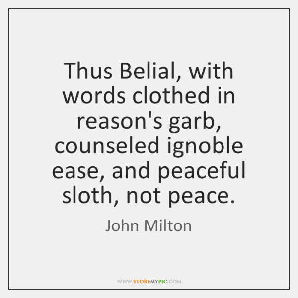 Thus Belial, with words clothed in reason's garb, counseled ignoble ease, and ...