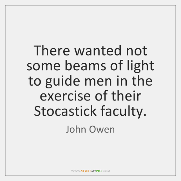 There wanted not some beams of light to guide men in the ...