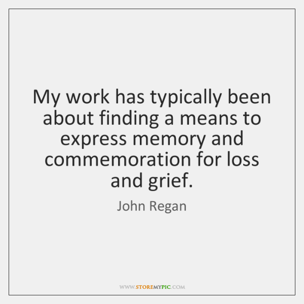 My work has typically been about finding a means to express memory ...
