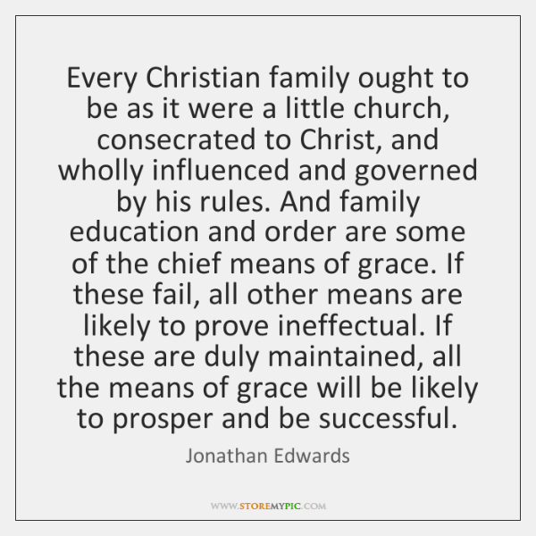 Every Christian family ought to be as it were a little church, ...