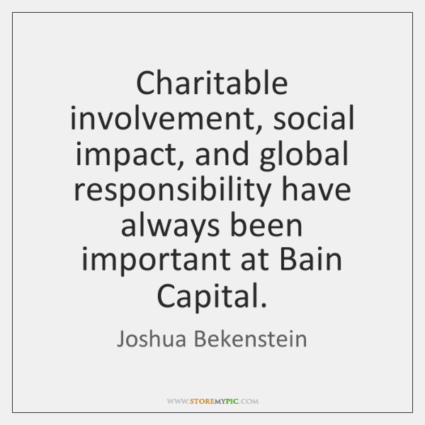 Charitable involvement, social impact, and global responsibility have always been important at ...