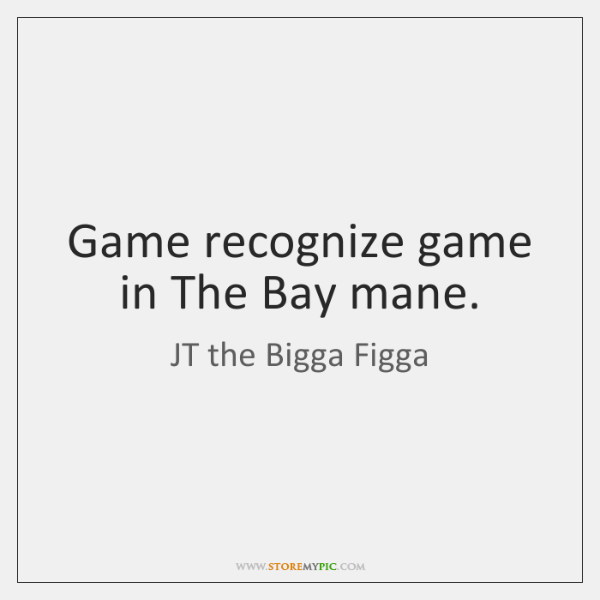 Game recognize game in The Bay mane.