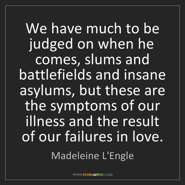 Madeleine L'Engle: We have much to be judged on when he comes, slums and...
