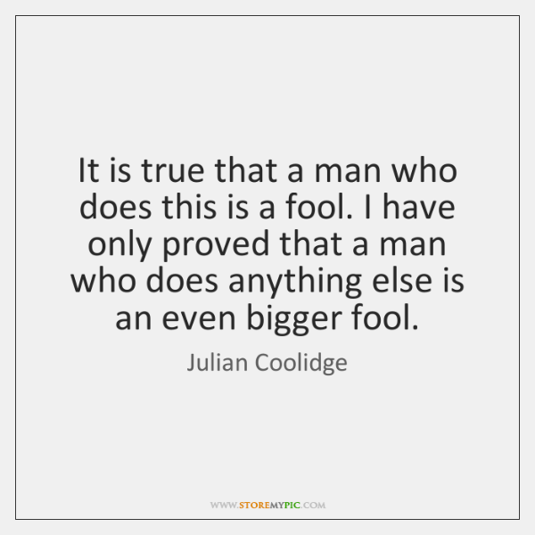 It is true that a man who does this is a fool. ...