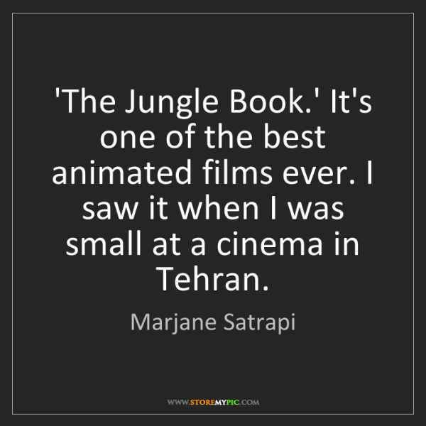 Marjane Satrapi: 'The Jungle Book.' It's one of the best animated films...