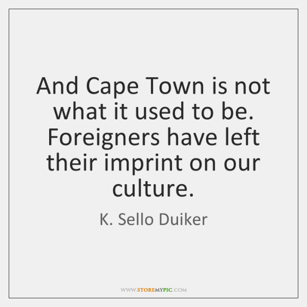 And Cape Town is not what it used to be. Foreigners have ...