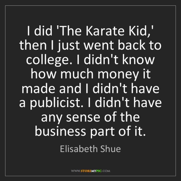 Elisabeth Shue: I did 'The Karate Kid,' then I just went back to college....