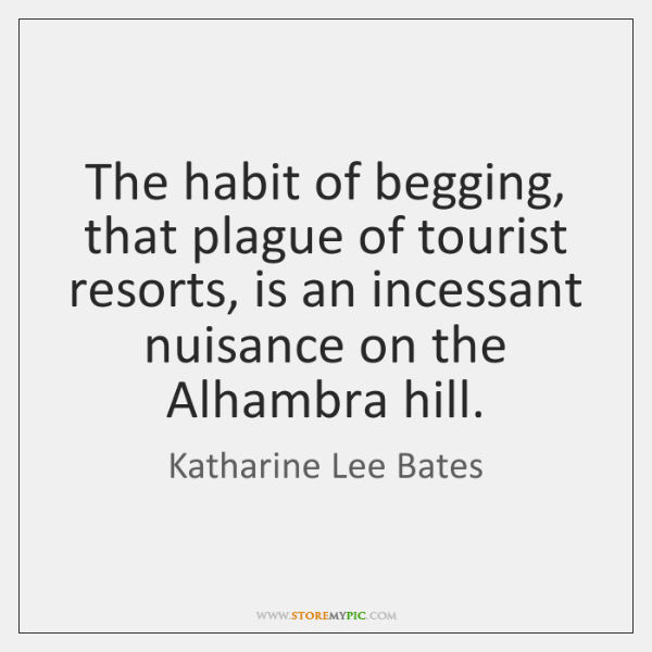 The habit of begging, that plague of tourist resorts, is an incessant ...