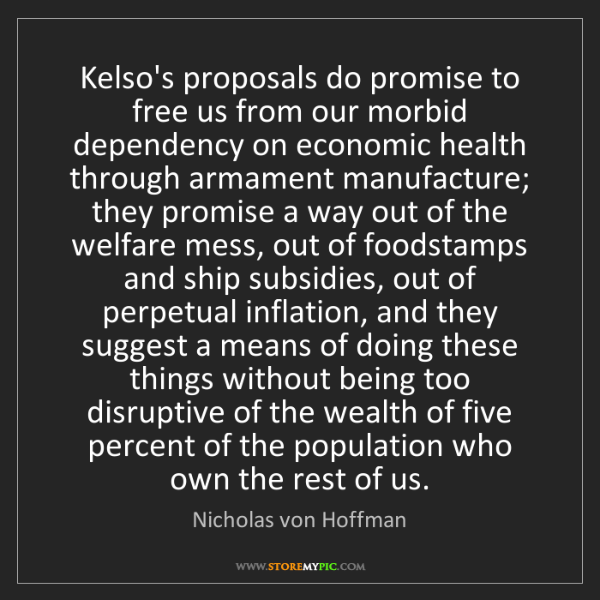 Nicholas von Hoffman: Kelso's proposals do promise to free us from our morbid...