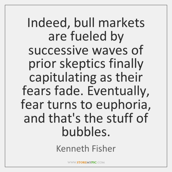 Indeed, bull markets are fueled by successive waves of prior skeptics finally ...