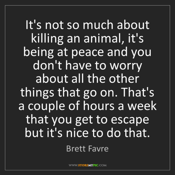 Brett Favre: It's not so much about killing an animal, it's being...