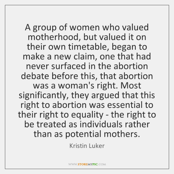 A group of women who valued motherhood, but valued it on their ...