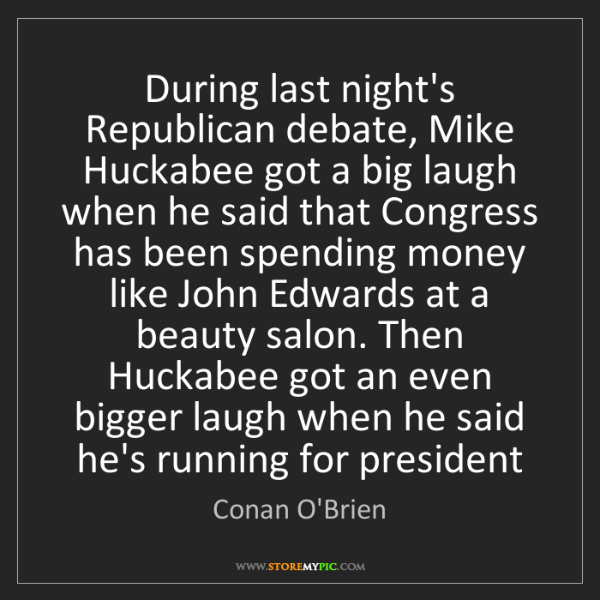 Conan O'Brien: During last night's Republican debate, Mike Huckabee...