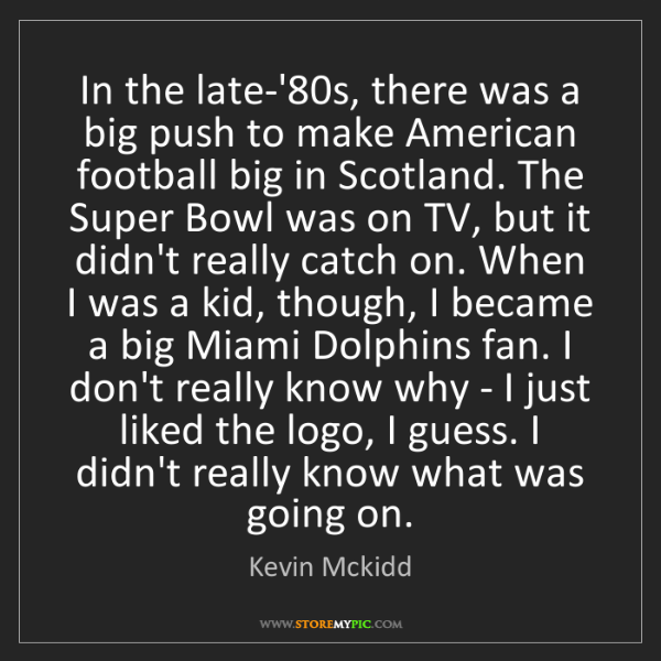 Kevin Mckidd: In the late-'80s, there was a big push to make American...