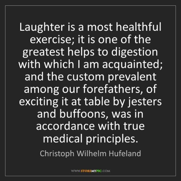 Christoph Wilhelm Hufeland: Laughter is a most healthful exercise; it is one of the...