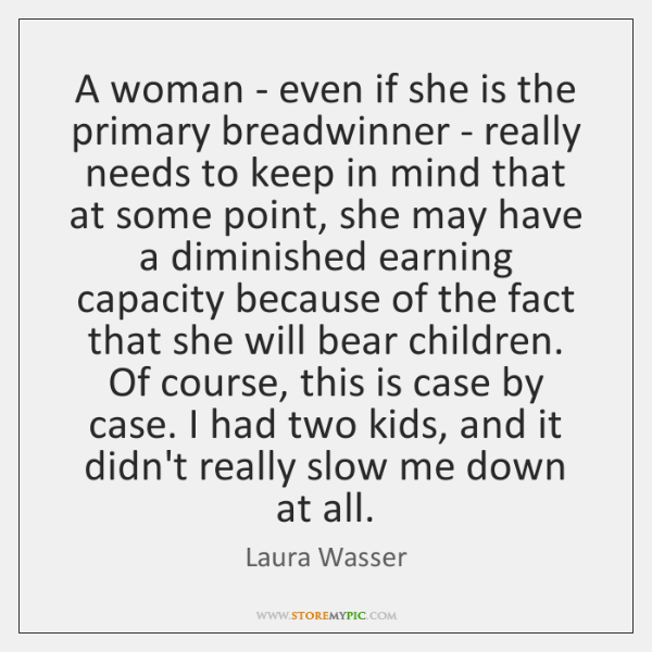 A woman - even if she is the primary breadwinner - really ...