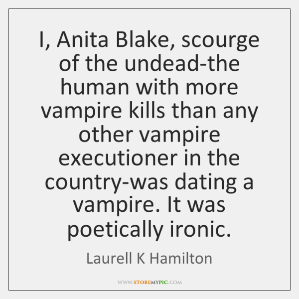 I, Anita Blake, scourge of the undead-the human with more vampire kills ...