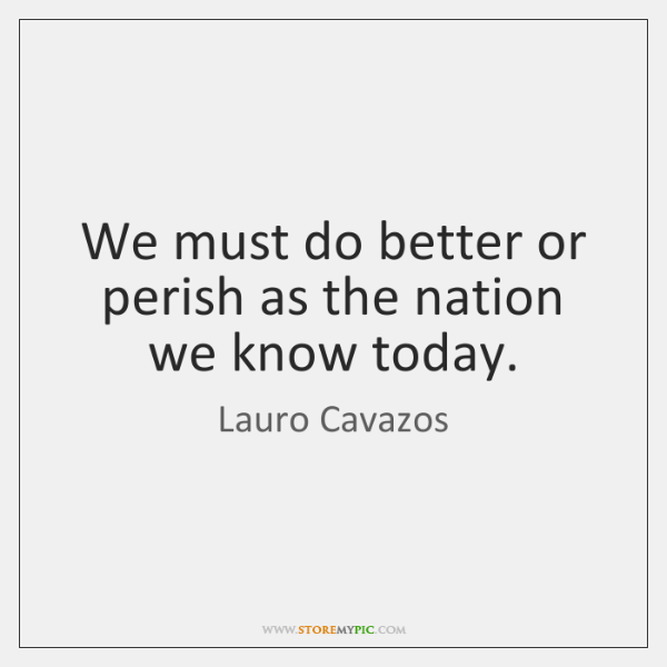 We must do better or perish as the nation we know today.