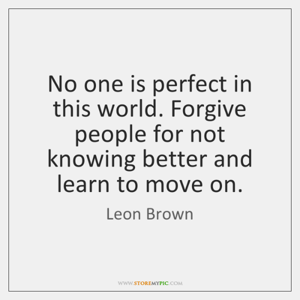 No One Is Perfect In This World Forgive People For Not Knowing