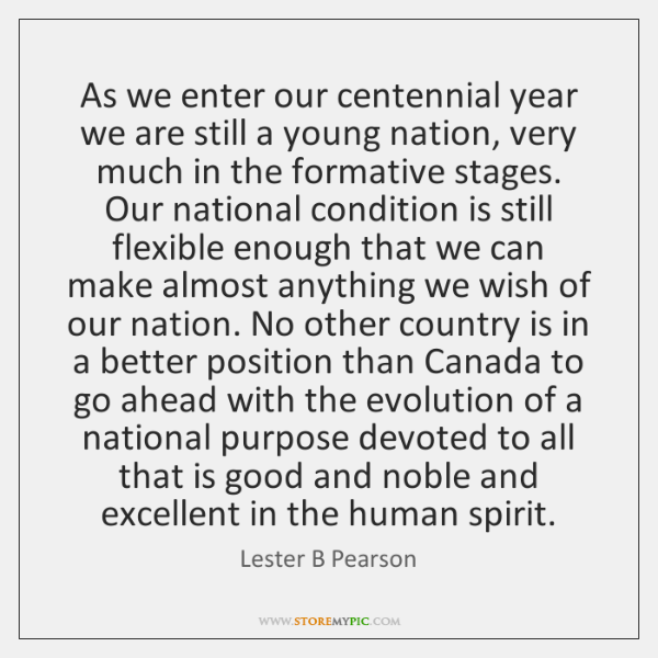 As we enter our centennial year we are still a young nation, ...