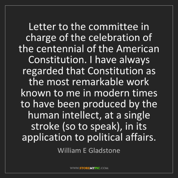 William E Gladstone: Letter to the committee in charge of the celebration...