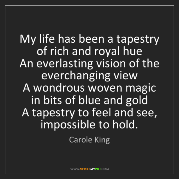 Carole King: My life has been a tapestry of rich and royal hue   An...