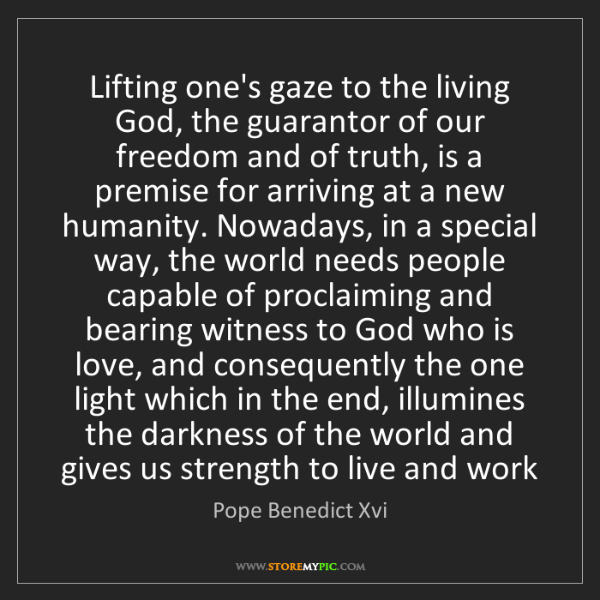 Pope Benedict Xvi: Lifting one's gaze to the living God, the guarantor of...