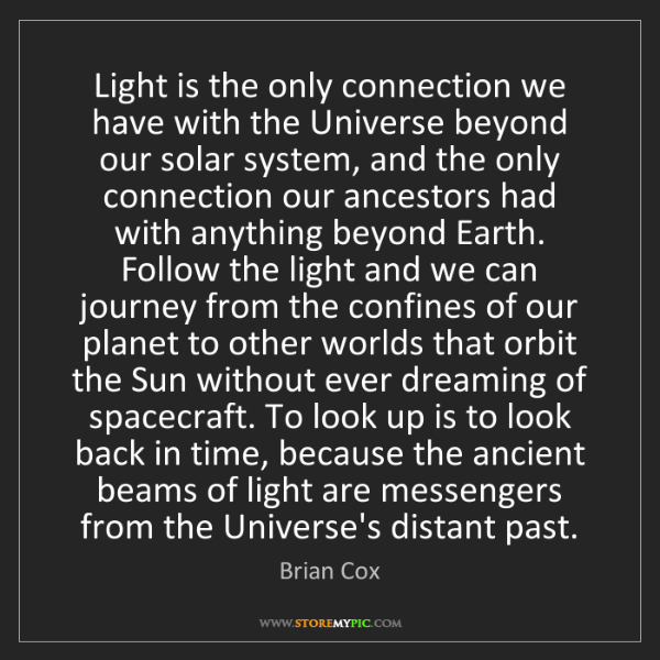 Brian Cox: Light is the only connection we have with the Universe...