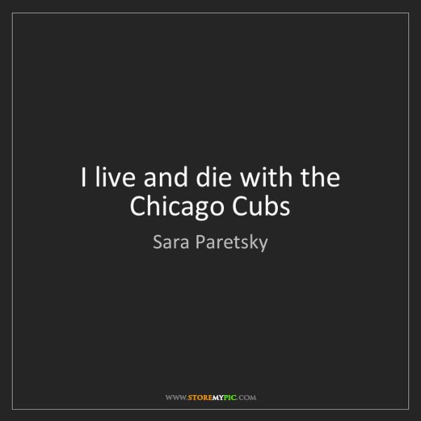 Sara Paretsky: I live and die with the Chicago Cubs