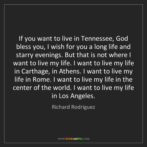 Richard Rodriguez: If you want to live in Tennessee, God bless you, I wish...