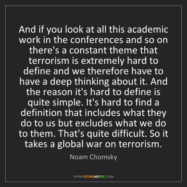Noam Chomsky: And if you look at all this academic work in the conferences...