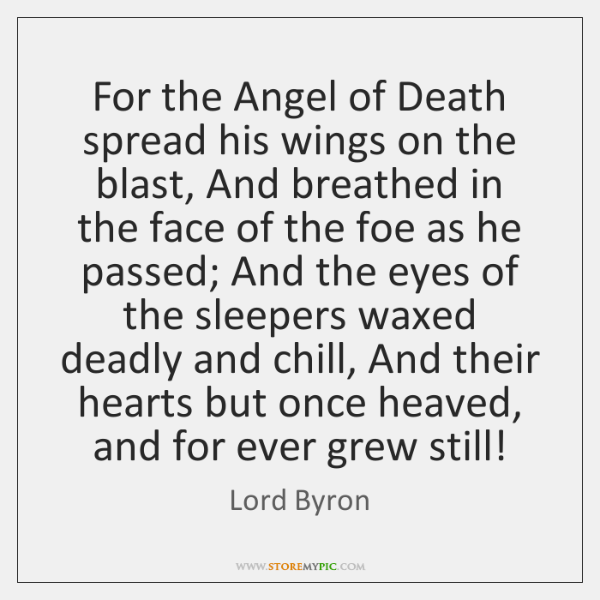 For the Angel of Death spread his wings on the blast, And ...