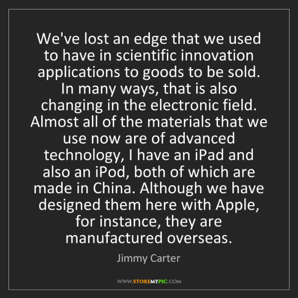 Jimmy Carter: We've lost an edge that we used to have in scientific...