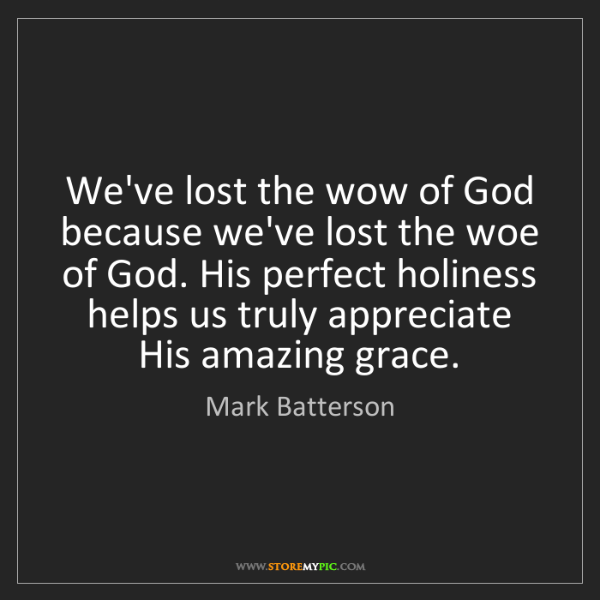 Mark Batterson: We've lost the wow of God because we've lost the woe...